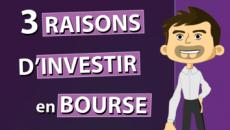 3 raisons d'investir en bourse