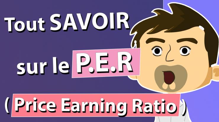TOUT SAVOIR SUR LE PER - PRICE EARNING RATIO