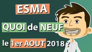 ESMA QUOI DE NEUF LE 1ER AOUT 2018 POUR LES CFD