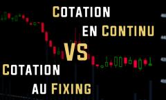 Cotation en continu ou cotation au fixing en bourse