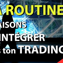 La routine. Les raisons de l'intégrer dans ton trading