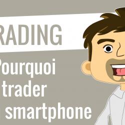 Pourquoi trader sur un smartphone