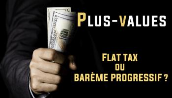 Plus-values flat tax ou barème progressif de l'impôt sur le revenu