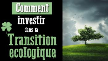 Comment investir dans la transition écologique