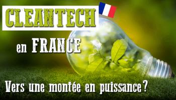 La CLEANTECH en France vers une montée en puissance