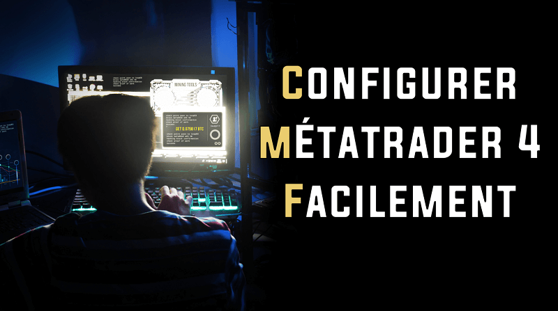 Comment configurer MetaTrader 4 facilement