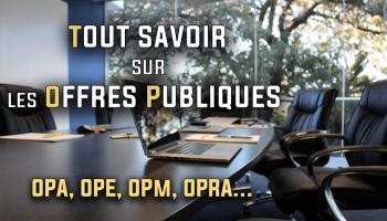 OPA, OPE, OPRA,OPM tout savoir sur les offres publiques