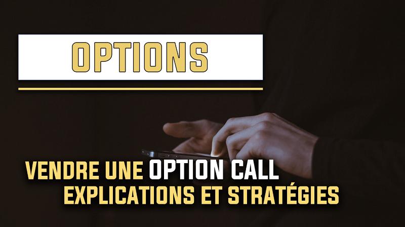 Vendre une option call explications et stratégies