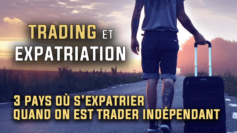 3 pays où s'expatrier quand on est trader indépendant