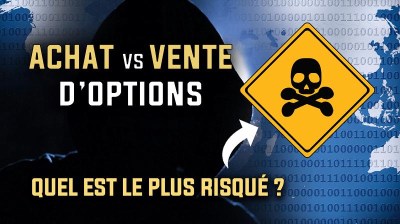 Achat vs vente d'options quel est le plus risqué