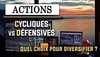 Faut-il acheter des actions cycliques ou défensives