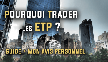 Pourquoi trader les ETP (Exchange Traded Product)